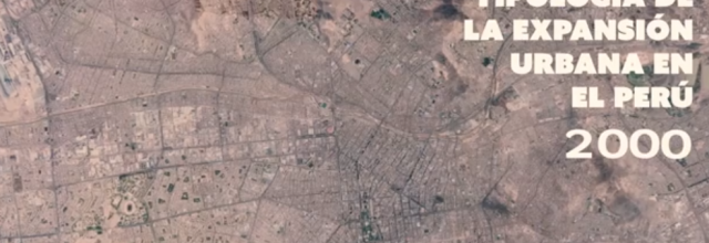 Mapeo y tipología de la expansión urbana en el Perú.