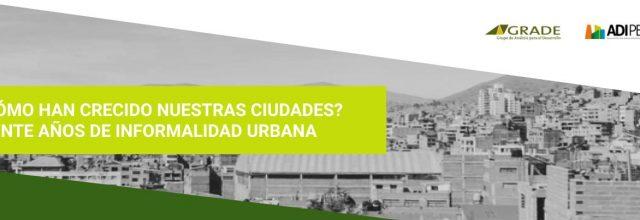Segundo webinar: ¿Cómo crecen nuestras ciudades? 20 años de informalidad urbana