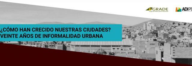 Tercer webinar: ¿Cómo crecen nuestras ciudades? 20 años de informalidad urbana