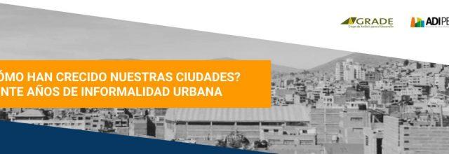 Primer webinar: ¿Cómo crecen nuestras ciudades? 20 años de informalidad urbana